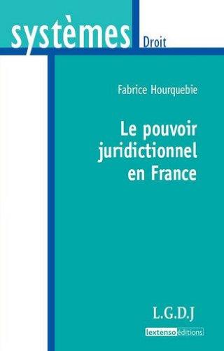 Le pouvoir juridictionnel en France par Fabrice Hourquebie