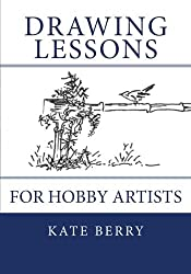 Drawing Lessons: For Hobby Artists by Kate Berry (2015-02-11)