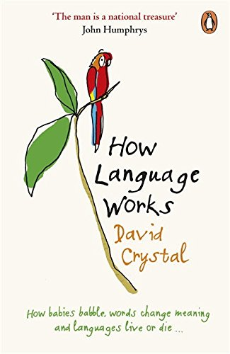 How Language Works: How Babies Babble, Words Change Meaning and Languages Live or Die por David Crystal