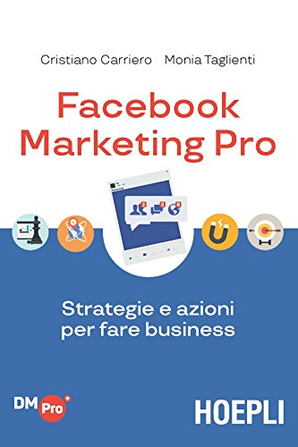 Facebook marketing Pro. Strategie e azioni per fare business