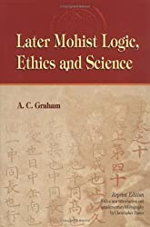 Later Mohist Logic, Ethics, and Science by A. C. Graham (2004-02-04)