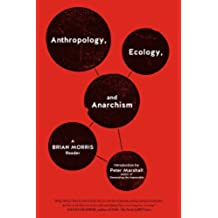 Anthropology, Ecology, and Anarchism: A Brian Morris Reader (English Edition)
