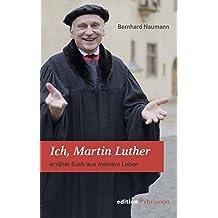 Ich, Martin Luther: erzähle Euch aus meinem Leben