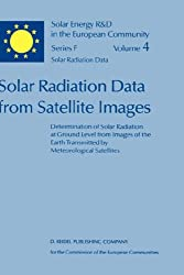 Solar Radiation Data from Satellite Images: Determination of Solar Radiation at Ground Level from Images of the Earth Transmitted by Meteorological ... Study (Solar Energy R&D in the Ec Series F:)