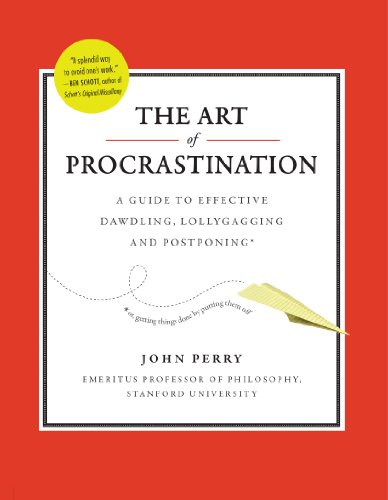 The Art of Procrastination: A Guide to Effective Dawdling, Lollygagging and Postponing (English Edition)