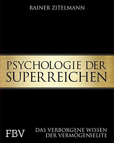 Psychologie der Superreichen: Das verborgene Wissen der Vermögenselite das Buch von Rainer Zitelmann - Preise vergleichen & online bestellen