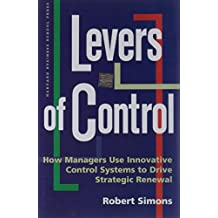 Levers of Control How Managers Use Innovative Control Systems to Drive Strategic Renewal by Simons, Robert L. ( AUTHOR ) Dec-01-1994 Hardback