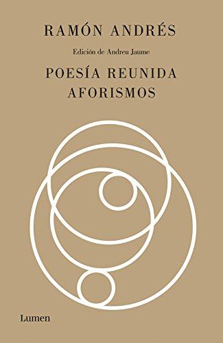 Poesía reunida. Aforismos (POESIA) por Ramón Andrés