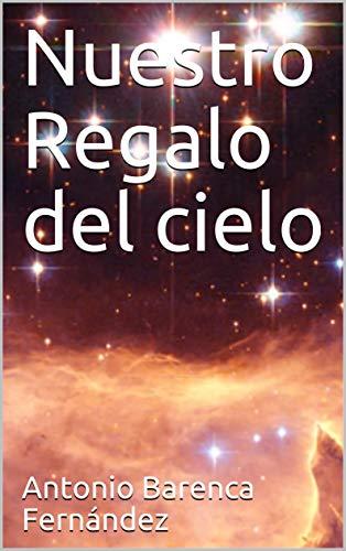 Nuestro Regalo del cielo eBook: Antonio Barenca Fernández: Amazon ...
