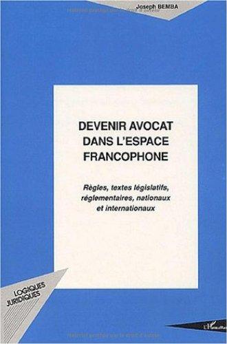 devenir-avocat-dans-l-39-espace-francophone-rgles-textes-lgislatifs-rglemantaires-nationaux-et-internationaux