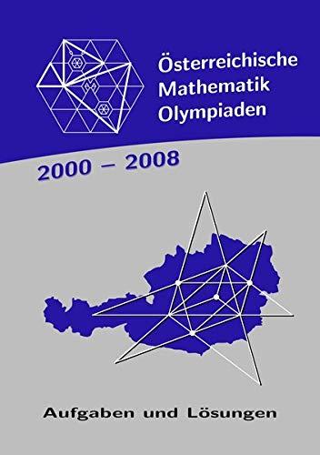Österreichische Mathematik-Olympiaden 2000-2008: Aufgaben und Lösungen