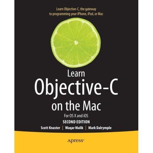 Learn Objective-C on the Mac: For OS X and iOS by Scott Knaster Mark Dalrymple Waqar Malik(2012-06-29)