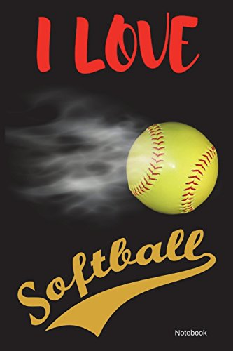 I Love Softball Notebook: 6 x 9 Sized, 100 Lined Pages Composition Notebook for Softballl Fans: Volume 1 (Softball Notebooks) por Fun Notebooks and Journals