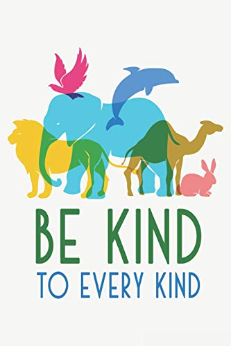 Be Kind to Every Kind: Animal Rights Blank Lined Journal College Ruled Notebook -