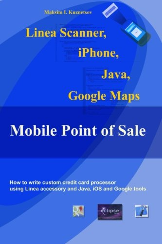 Linea Scanner, iPhone, Java, Google Maps and Mobile Point of Sale: How to create your own point of sale using Linea, iPhone and Java - Computer Credit Card Processing