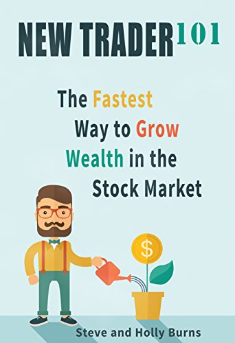 New Trader 101: The Fastest Way to Grow Wealth in the Stock Market (English Edition) por Steve Burns
