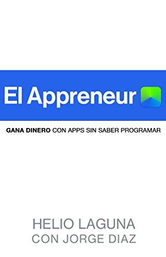 """EL APPRENEUR: """"Cómo Crear Tu Primera App, Sin Saber De Programación"""" por Helio Laguna"""