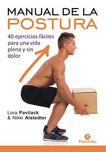 Manual de la postura: 40 ejercicios fáciles para una vida plena y sin dolor (Bicolor) (Salud)