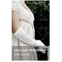 LOVE AND FRIENDSHIP AND OTHER EARLY WORKS (Annotated) (English Edition)