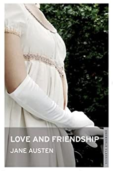 LOVE AND FRIENDSHIP AND OTHER EARLY WORKS (Annotated) (English Edition) par [JANE AUSTEN]