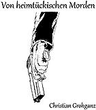 Von heimtückischen Morden - Fünf niederträchtige Kurzgeschichten
