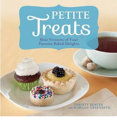 Teensy Treats and Baked Bites Mini Versions of All Your Favourites from Scones, Donuts, and Cupcakes to Breads, Cakes, and Pies by Greenseth, Morgan ( AUTHOR ) Nov-27-2012 Paperback -