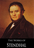 The Complete Works of Stendhal: Armance, The Red and the Black, The Charterhouse of Parma, Vanina Vanini, The Abbess of Castro and More (8 Books With Active Table of Contents)