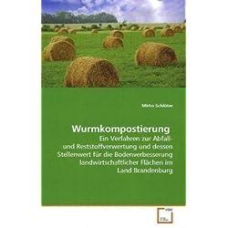 Wurmkompostierung: Ein Verfahren zur Abfall- und Reststoffverwertung und dessen Stellenwert für die Bodenverbesserung landwirtschaftlicher Flächen im Land Brandenburg