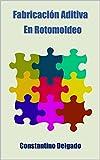 Fabricación Aditiva En Rotomoldeo (Spanish Edition)
