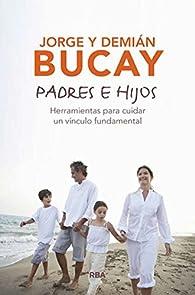 Padres e hijos: Herramientas para cuidar un vínculo fundamental par  DEMIAN BUCAY