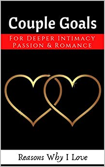 Couple Goals: For Deeper Intimacy Passion & Romance (English Edition) di [ILove, Reasons Why]