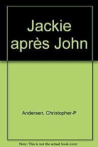 JACKIE APRES JOHN. Une héroïne américaine par Christopher Andersen