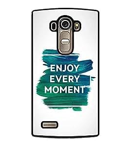 FUSON Enjoy Every Moment Life Designer Back Case Cover for LG G4 :: LG G4 Dual LTE :: LG G4 H818P H818N :: LG G4 H815 H815TR H815T H815P H812 H810 H811 LS991 VS986 US991