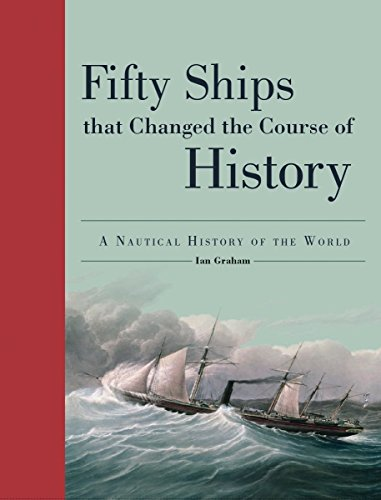 Fifty Ships That Changed the Course of History: A Nautical History of the World (Fifty Things That Changed the Course of History)