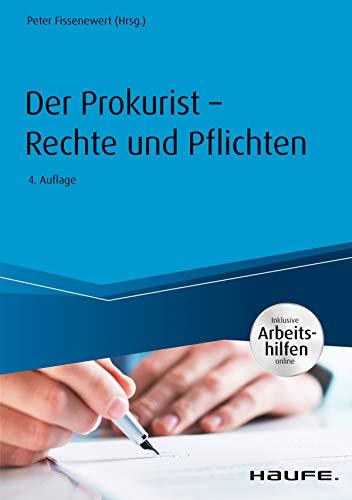 Der Prokurist - Rechte  und Pflichten -  mit Arbeitshilfen online (Haufe Praxisratgeber)