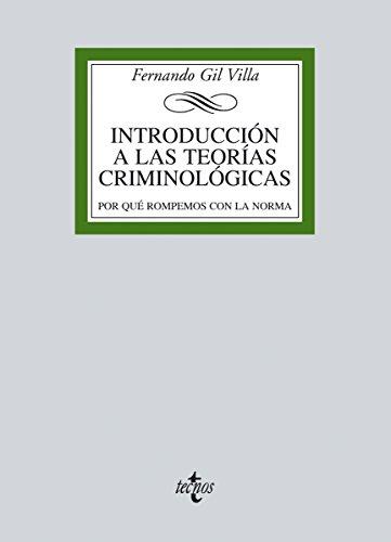 Introducción a las teorías criminológicas (Derecho - Biblioteca Universitaria De Editorial Tecnos) por Fernando Gil Villa