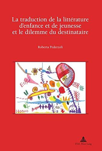 La Traduction de la Litterature D'Enfance Et de Jeunesse Et Le Dilemme Du Destinataire: Preface de Jean Perrot (Recherches Comparatives Sur Les Livres Et Le Multimedia D'En)
