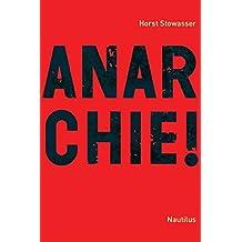 Anarchie!: Idee - Geschichte - Perspektiven