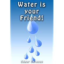 Children's Book: Water is your Friend!  (English Edition)
