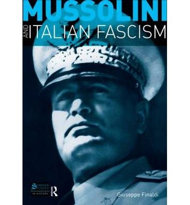 [(Mussolini and Italian Fascism)] [Author: Giuseppe Finaldi] published on (July, 2008)