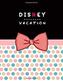 Disney Vacation Planner: Disney World Travel Itinerary for Disneyland Travel Agenda Notebook and Walt Disney Holiday Journal (Disney Cruise Trip Planning) Family Travel Diary
