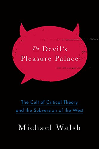 the-devils-pleasure-palace-the-cult-of-critical-theory-and-the-subversion-of-the-west