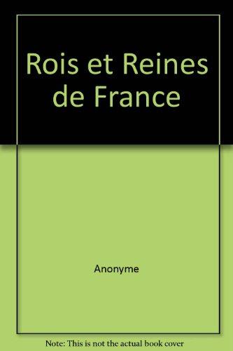 Rois et Reines de France par Collectif