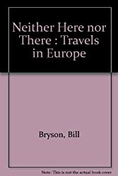 Neither Here nor There : Travels in Europe