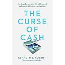 The Curse of Cash: How Large-Denomination Bills Aid Crime and Tax Evasion and Constrain Monetary Policy