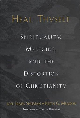 [Heal Thyself: Spirituality, Medicine and the Distortion of Christianity] (By: Joel James Shuman) [published: December, 2002]