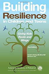 Building Resilience in Children and Teens: Giving Kids Roots and Wings by Kenneth R. Ginsburg (2011-05-15)