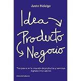 Idea, Producto y Negocio: Tres pasos en la creación de productos y servicios digitales innovadores (Temáticos Emprendedores)