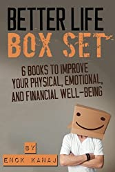 The Better Life Box Set: 6 Books to Improve Your Physical, Emotional and Financial Well-Being by Enck Kanaj (2014-07-16)