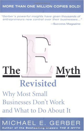 The E-Myth Revisited: Why Most Small Businesses Don't Work and What to Do About It [Paperback]